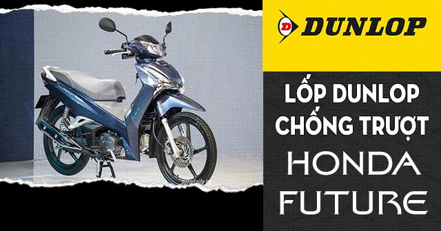 Lốp Dunlop cho Honda Future loại nào chống trượt tốt đi mùa mưa an toàn?