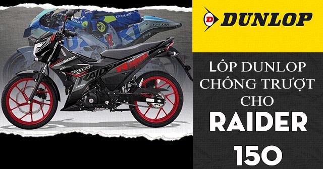 Lốp Dunlop cho Raider 150 loại nào chống trượt tốt đi mùa mưa an toàn?