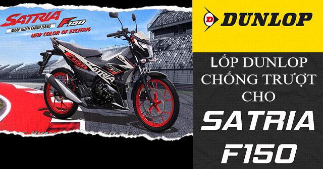 Lốp Dunlop cho Satria F150 loại nào chống trượt tốt đi mùa mưa an toàn?