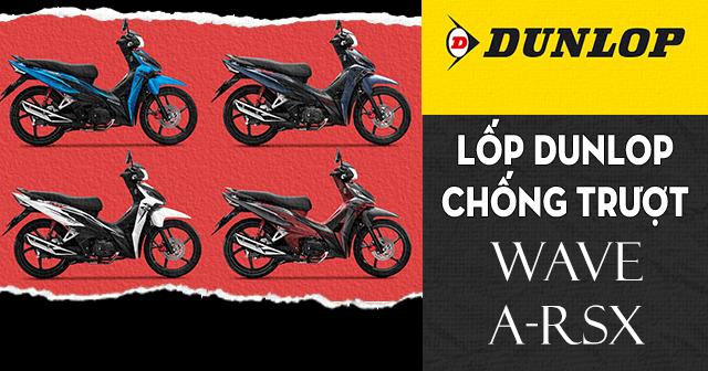 Lốp Dunlop cho Wave A-RSX loại nào chống trượt tốt đi mùa mưa an toàn?