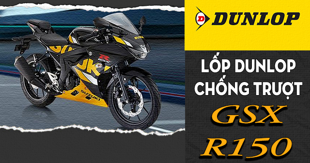 Lốp Dunlop cho GSX-R150 loại nào chống trượt tốt đi mùa mưa an toàn?