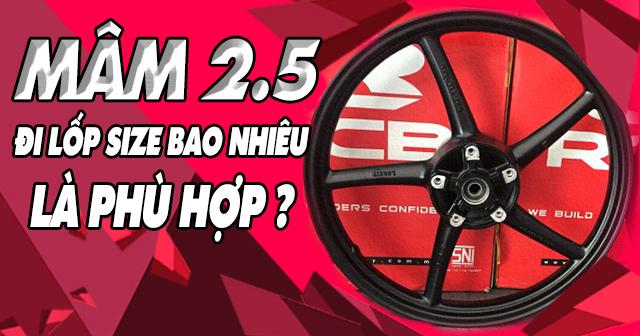 Mâm 2.5 đi lốp size bao nhiêu phù hợp?
