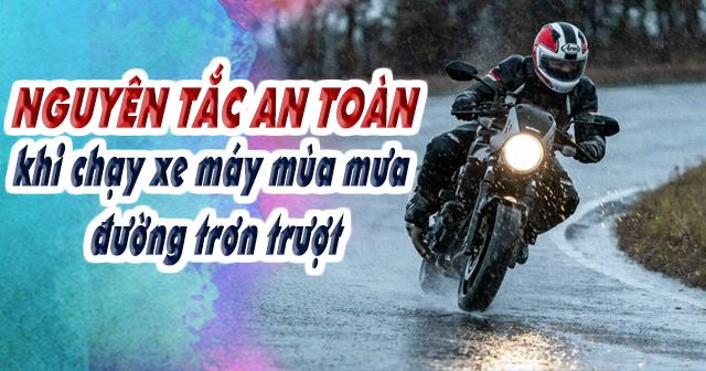 Nguyên tắc an toàn khi chạy xe máy mùa mưa đường trơn trượt