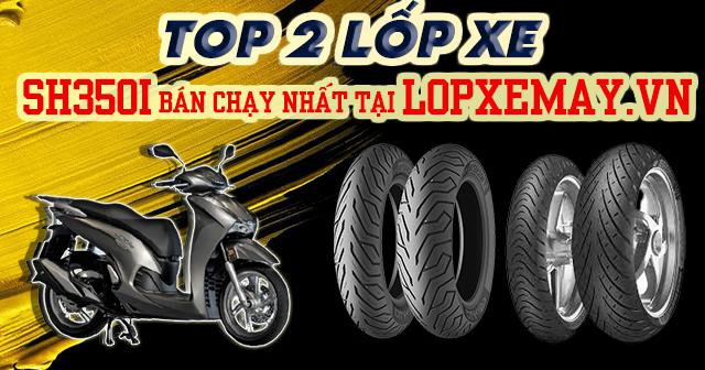 Top 2 lốp xe SH350i bán chạy nhất tại Lopxemay.vn